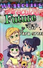 Whatching Miraculous Future by TheMara_6