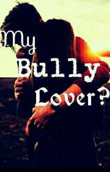 My Bully Lover *Completed*