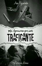 Me apaixonei por um traficante by __LarissaLiima