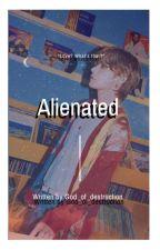 Alienated [✔] by God_of_destruction