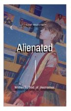 Alienated|✔ by God_of_destruction