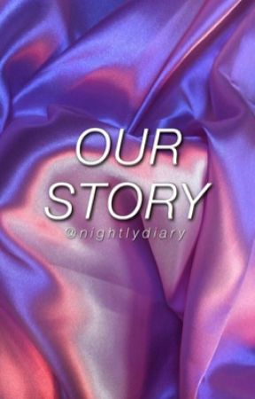 Our Story by anniesfanfiction