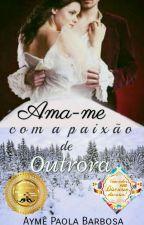 Ama-Me Com A Paixão De Outrora by Ayme_writer_