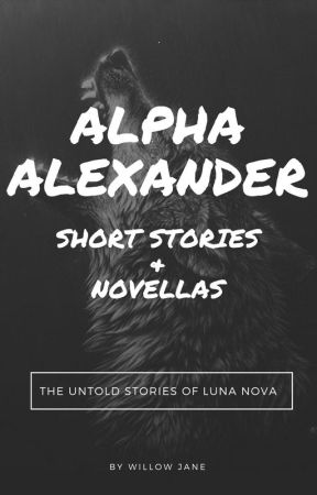 Alpha Alexander: Short Stories & Novellas by WillowJane