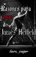 RAZONES PARA AMAR A JAMES HETFIELD | METALLICA by Laura_Cooper