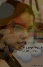 Without Medicine And You by sady7125