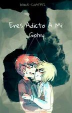 Eres Adicto A Mi - Golxy by Bonett___