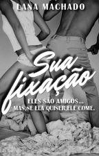Sua fixação (Volume 1) by LaanaMachado