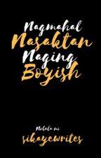 Nagmahal, Nasaktan, Naging Boyish by sikayewrites