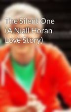 The Silent One (A Niall Horan Love Story) by 1D4eva2012