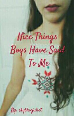 Nice Things Boys Have Said To Me by skybluejuliet