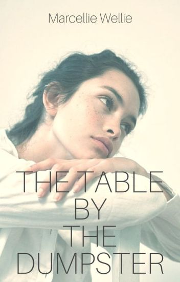 The Table By The Dumpster |ON HOLD|