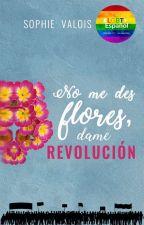 No me des flores, dame revolución by camaradaarlette