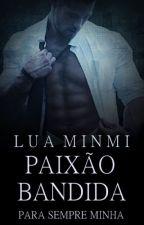 Paixão Bandida | Duologia Bandida - Livro 1 | by LuaMinmi