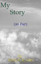 My Story (so far) by KIGGY_R_GR8