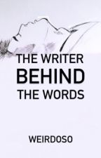 The Writer Behind The Words (Completed) by weirdoso