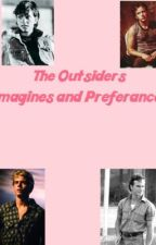 The Outsiders Imagines and Preferances •FINISHED• by VoicelessWorld