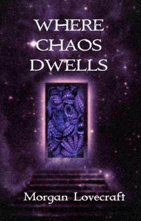 Where Chaos Dwells by MorganLovecraft