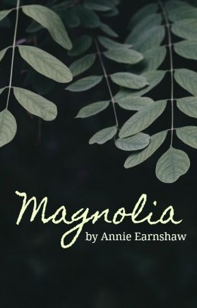 Magnolia: A Short Story by AnnieEarnshaw