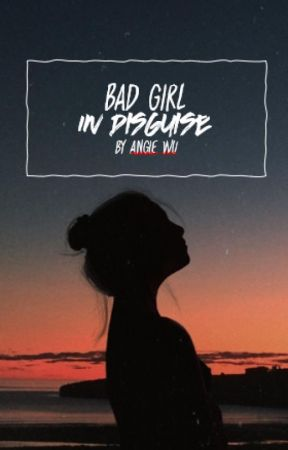 Bad Girl In Disguise I ✔ by FineSarcasm