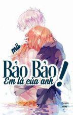 [ Bảo × yết ] Bảo Bảo ! Em là của anh  by kitomoo_mii