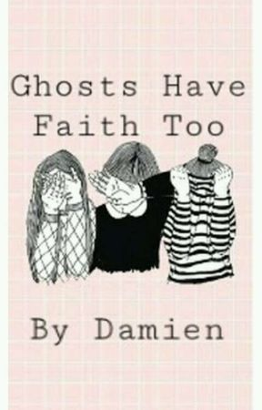 Ghosts Have Faith Too by dyingleeches