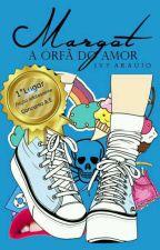Margot: A Órfã do Amor by AraujoIvy