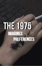 THE 1975 IMAGINES AND PREFERENCES  by undobedford