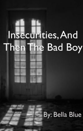 Insecurities, and then the bad boy by BellaBlue856