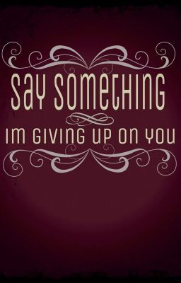 Say Something [im giving up on you]