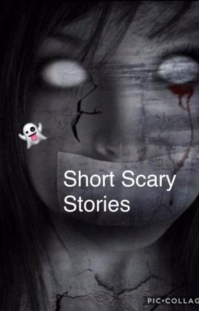 a scary short story From urban legends to campfire stories, these short horror stories will satisfy your need for a dose of scary.