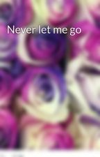 Never let me go by Adafuckingshelby