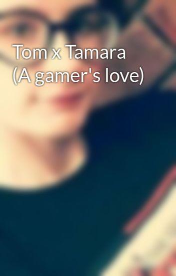 Tom X Tamara A Gamer S Love Tompson Vigar Wattpad