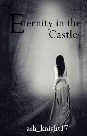 Eternity in the castle [Eternity series #1] by ash_knight17