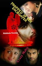 Trapped in her encounter - Rishbala FS by crazymahiz (Completed) by crazymahiz