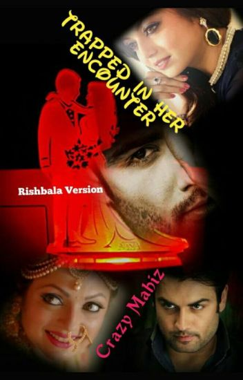 Trapped in her encounter - (Completed) Rishbala FS by crazymahiz