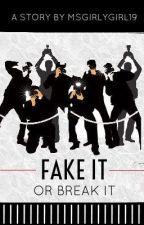 Fake it or Break it by MsGirlygirl19