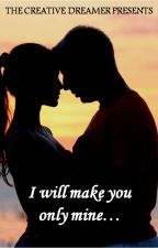 I will make you only mine by MyLoveForDreams