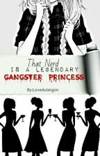 That Nerd Is  A Legendary Gangster Princess by LoveDulangon