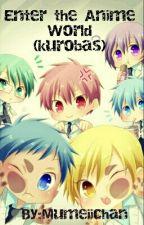 Enter The Anime World {kuroko no Basuke} [Knb X reader] by Mumeiichan