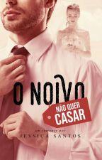 O noivo não quer casar (NA AMAZON) by AutoraJessicaSantos