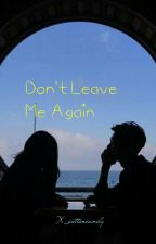 Don't Leave Me Again❌IDR by xxhxxrxxl