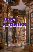 short STORIES by Yoshirou_yuki