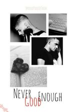 Never Good Enough (Ziam) by spoiledpieceoftrash
