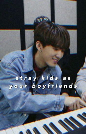 stray kids as your boyfriends - juliana - Wattpad