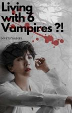 Living With 6 Vampires ?! ( BTS ) by MysticBabies