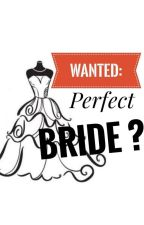 Wanted: Perfect Bride by sultryvice