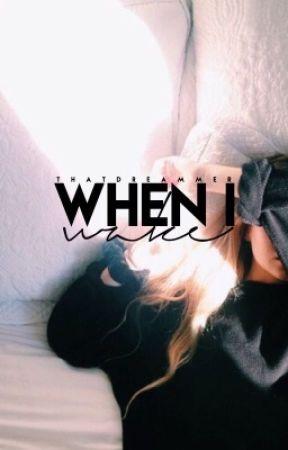 When I Wake by thatdreammer