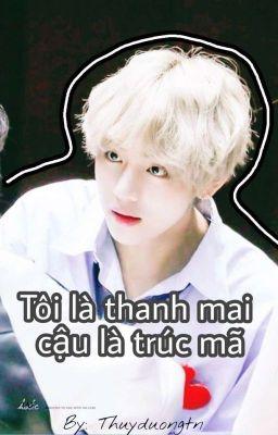 [Imagine][H][Taehyung] Tôi là thanh mai, cậu là trúc mã