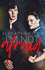 I'm Not Afraid (Sherlock BBC Fanfiction) by its-always-been-you